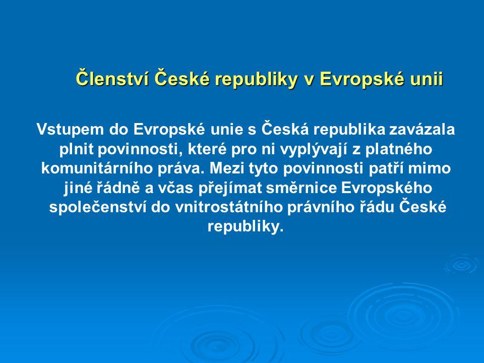 Členství České republiky v Evropské unii Vstupem do Evropské unie s Česká republika zavázala plnit povinnosti, které pro ni vyplývají z platného komunitárního práva.