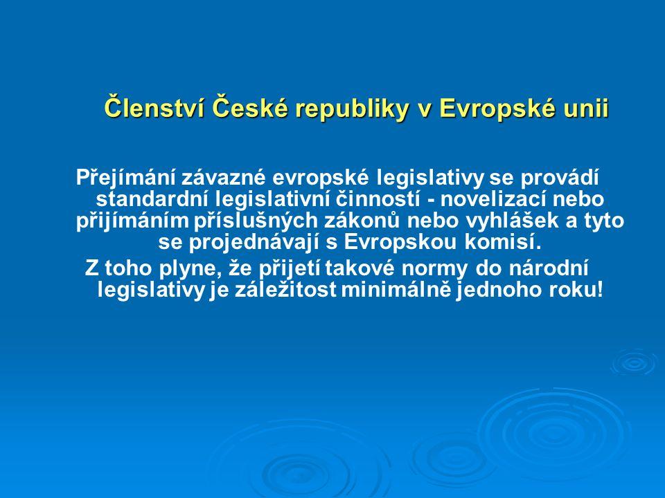 Členství České republiky v Evropské unii Přejímání závazné evropské legislativy se provádí standardní legislativní činností - novelizací nebo přijímáním příslušných zákonů nebo vyhlášek a tyto se projednávají s Evropskou komisí.