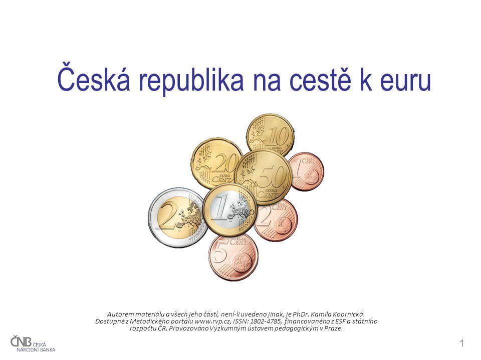 1 Česká republika na cestě k euru Autorem materiálu a všech jeho částí, není-li uvedeno jinak, je PhDr.