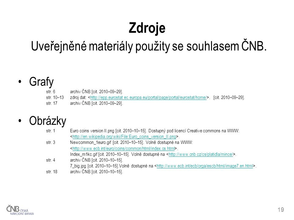 19 Grafy str. 6archiv ČNB [cit. 2010–09–29]. str. 10–13zdroj dat:. [cit. 2010–09–29].http://epp.eurostat.ec.europa.eu/portal/page/portal/eurostat/home