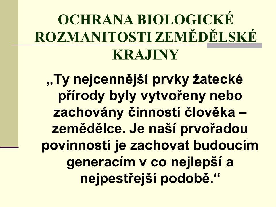 """OCHRANA BIOLOGICKÉ ROZMANITOSTI ZEMĚDĚLSKÉ KRAJINY """"Ty nejcennější prvky žatecké přírody byly vytvořeny nebo zachovány činností člověka – zemědělce. J"""
