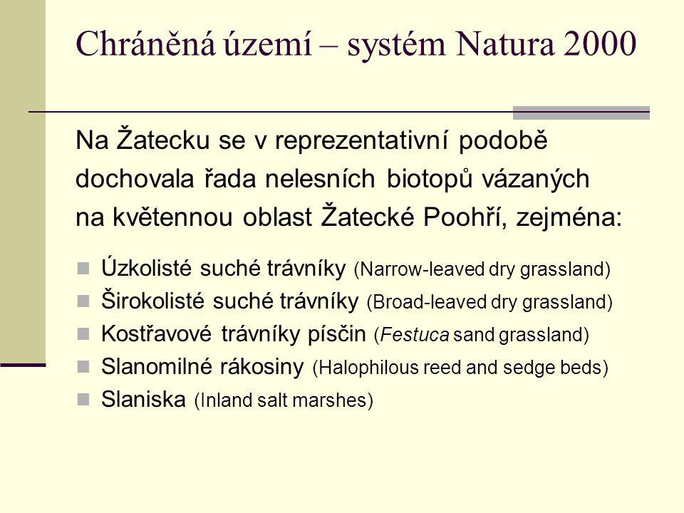 Chráněná území – systém Natura 2000 Na Žatecku se v reprezentativní podobě dochovala řada nelesních biotopů vázaných na květennou oblast Žatecké Poohří, zejména: Úzkolisté suché trávníky (Narrow-leaved dry grassland) Širokolisté suché trávníky (Broad-leaved dry grassland) Kostřavové trávníky písčin (Festuca sand grassland) Slanomilné rákosiny (Halophilous reed and sedge beds) Slaniska (Inland salt marshes)