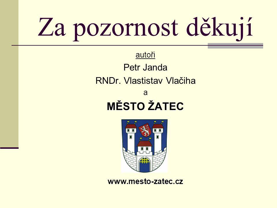 autoři Petr Janda RNDr. Vlastistav Vlačiha a MĚSTO ŽATEC www.mesto-zatec.cz Za pozornost děkují