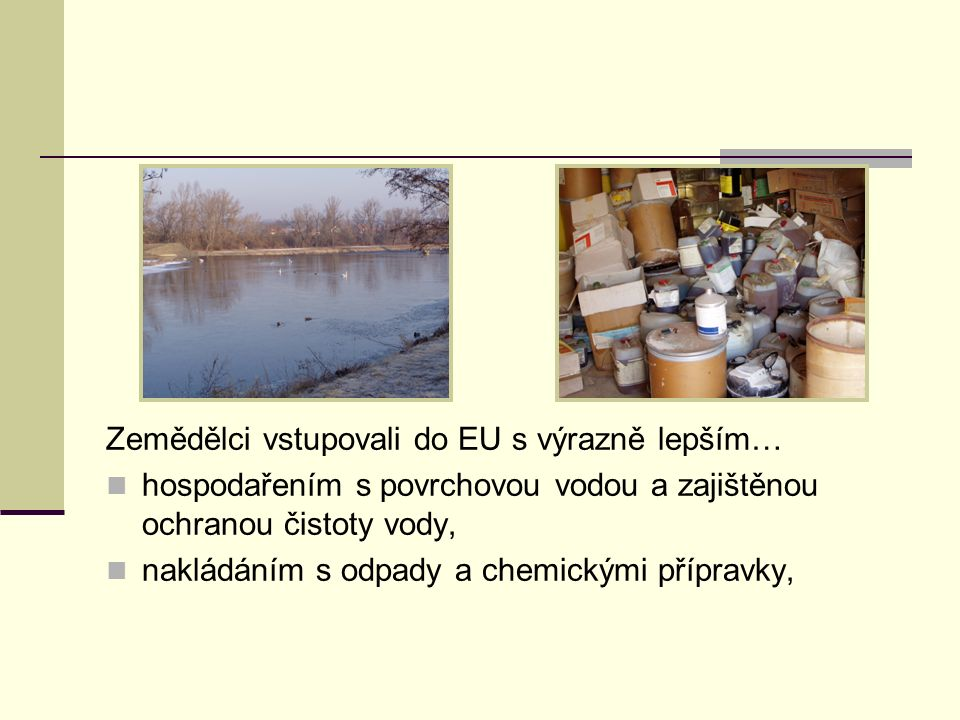 Zemědělci vstupovali do EU s výrazně lepším… hospodařením s povrchovou vodou a zajištěnou ochranou čistoty vody, nakládáním s odpady a chemickými příp