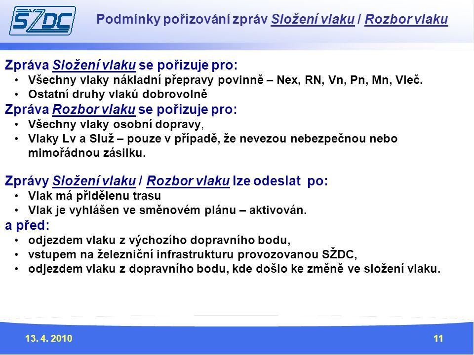 13. 4. 201011 Zprávy Složení vlaku / Rozbor vlaku lze odeslat po: Vlak má přidělenu trasu Vlak je vyhlášen ve směnovém plánu – aktivován. a před: odje