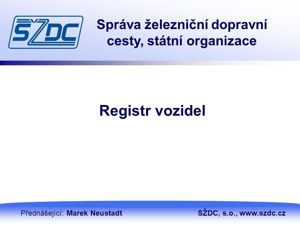 13. 4. 201020 Správa železniční dopravní cesty, státní organizace Registr vozidel Přednášející: Marek NeustadtSŽDC, s.o., www.szdc.cz