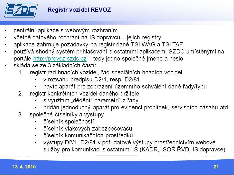 13. 4. 201021 centrální aplikace s webovým rozhraním včetně datového rozhraní na IS dopravců – jejich registry aplikace zahrnuje požadavky na registr