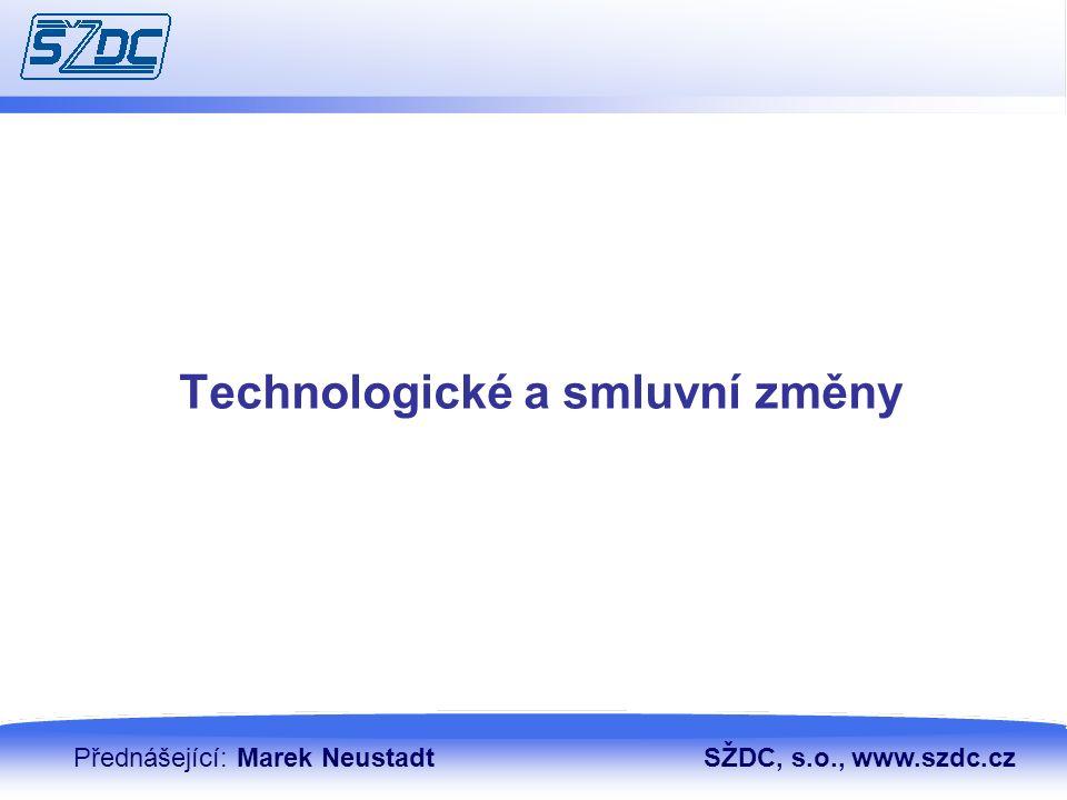 13. 4. 201031 Technologické a smluvní změny Přednášející: Marek NeustadtSŽDC, s.o., www.szdc.cz