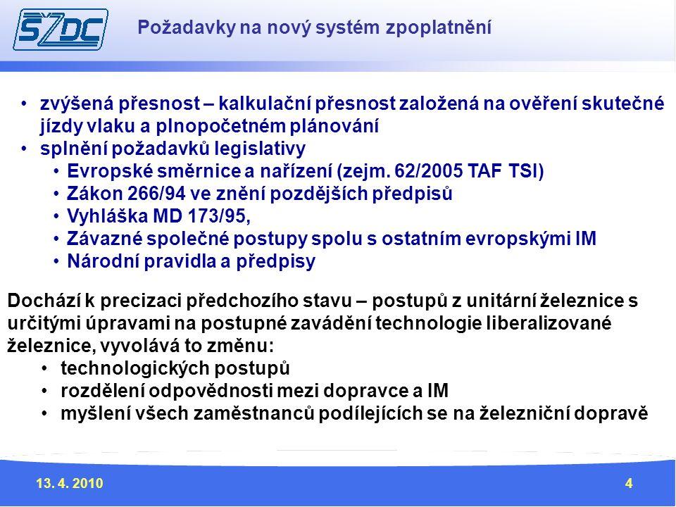 13. 4. 20104 Požadavky na nový systém zpoplatnění zvýšená přesnost – kalkulační přesnost založená na ověření skutečné jízdy vlaku a plnopočetném pláno
