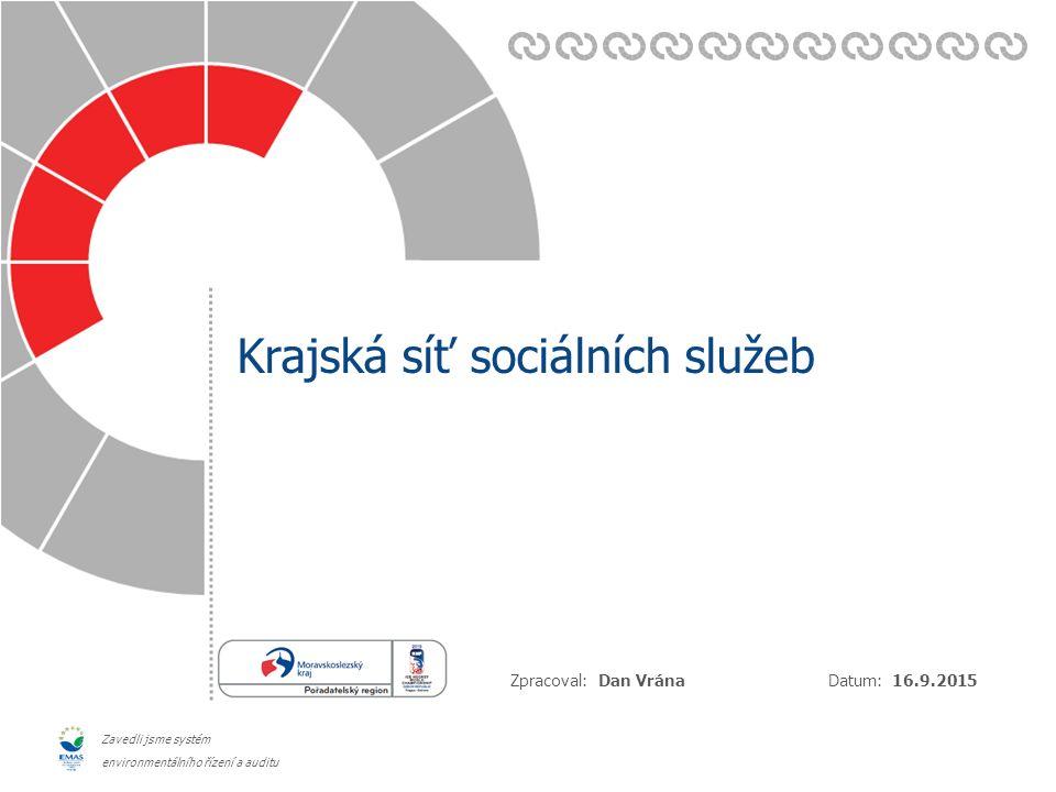 Datum: Zpracoval: Zavedli jsme systém environmentálního řízení a auditu Krajská síť sociálních služeb 16.9.2015 Dan Vrána