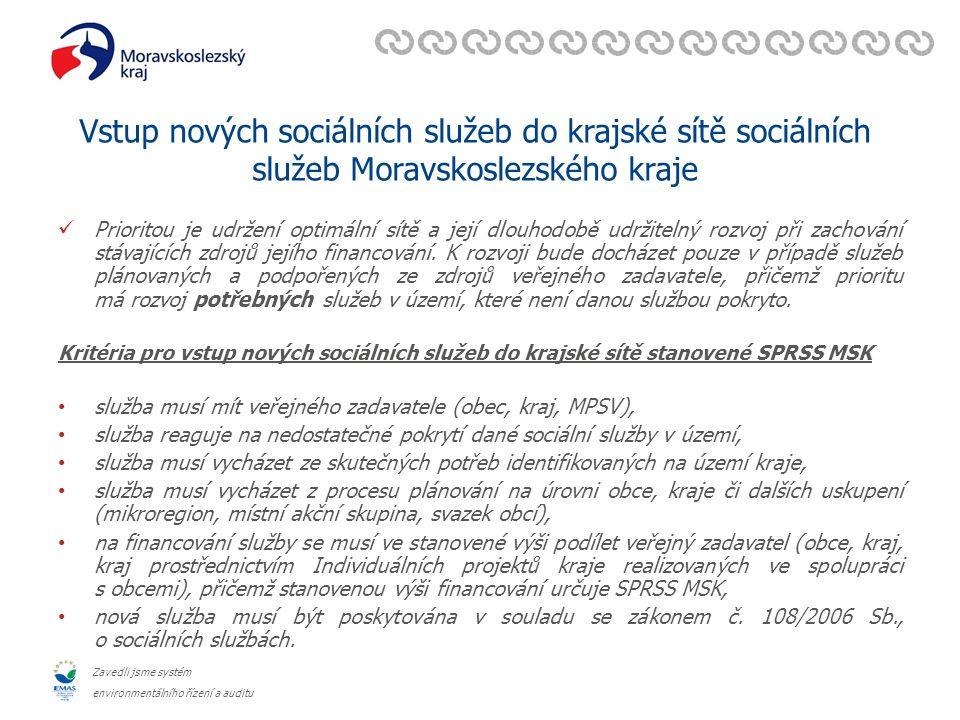 Zavedli jsme systém environmentálního řízení a auditu Vstup nových sociálních služeb do krajské sítě sociálních služeb Moravskoslezského kraje Prioritou je udržení optimální sítě a její dlouhodobě udržitelný rozvoj při zachování stávajících zdrojů jejího financování.