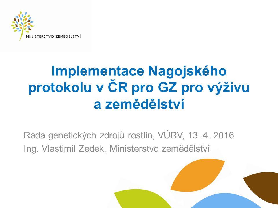 Implementace Nagojského protokolu v ČR pro GZ pro výživu a zemědělství Rada genetických zdrojů rostlin, VÚRV, 13.