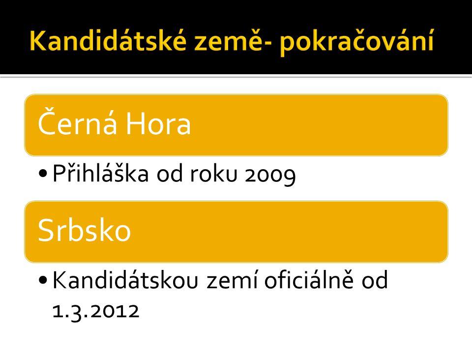 Černá Hora Přihláška od roku 2009 Srbsko Kandidátskou zemí oficiálně od 1.3.2012