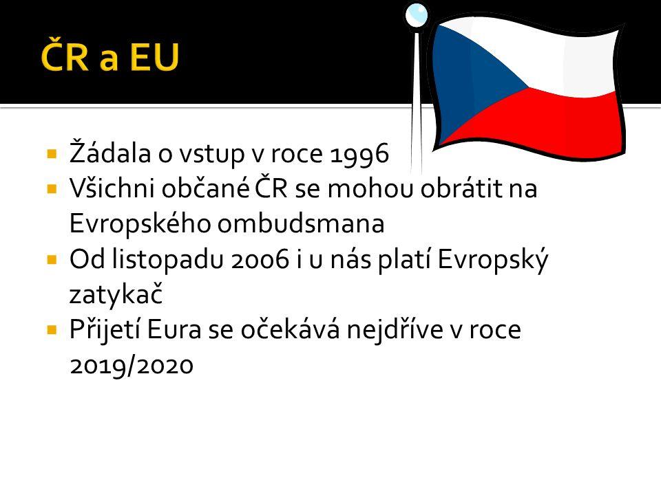  Žádala o vstup v roce 1996  Všichni občané ČR se mohou obrátit na Evropského ombudsmana  Od listopadu 2006 i u nás platí Evropský zatykač  Přijetí Eura se očekává nejdříve v roce 2019/2020