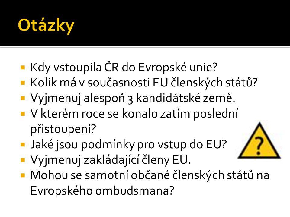  Kdy vstoupila ČR do Evropské unie?  Kolik má v současnosti EU členských států?  Vyjmenuj alespoň 3 kandidátské země.  V kterém roce se konalo zat