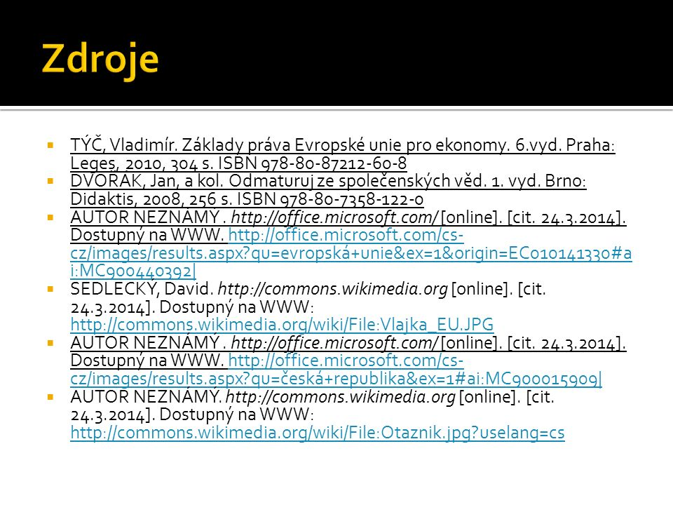  TÝČ, Vladimír. Základy práva Evropské unie pro ekonomy. 6.vyd. Praha: Leges, 2010, 304 s. ISBN 978-80-87212-60-8  DVOŘÁK, Jan, a kol. Odmaturuj ze