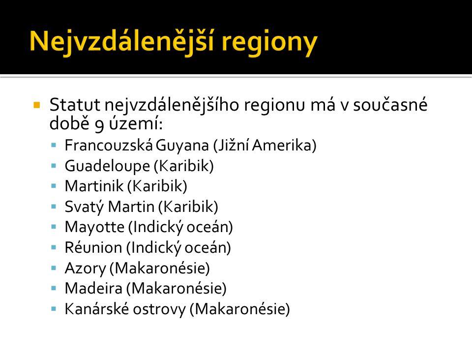  Statut nejvzdálenějšího regionu má v současné době 9 území:  Francouzská Guyana (Jižní Amerika)  Guadeloupe (Karibik)  Martinik (Karibik)  Svatý Martin (Karibik)  Mayotte (Indický oceán)  Réunion (Indický oceán)  Azory (Makaronésie)  Madeira (Makaronésie)  Kanárské ostrovy (Makaronésie)