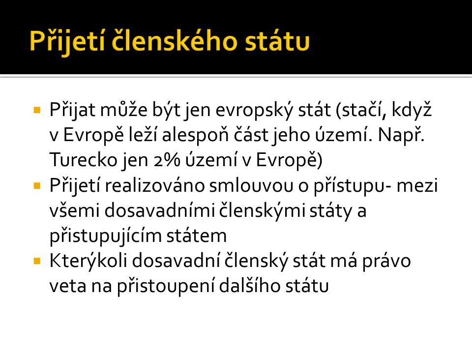  Přijat může být jen evropský stát (stačí, když v Evropě leží alespoň část jeho území. Např. Turecko jen 2% území v Evropě)  Přijetí realizováno sml