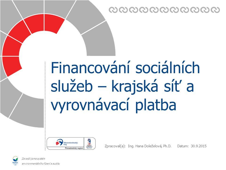 Datum: Zpracoval(a): Zavedli jsme systém environmentálního řízení a auditu Financování sociálních služeb – krajská síť a vyrovnávací platba 30.9.2015 Ing.