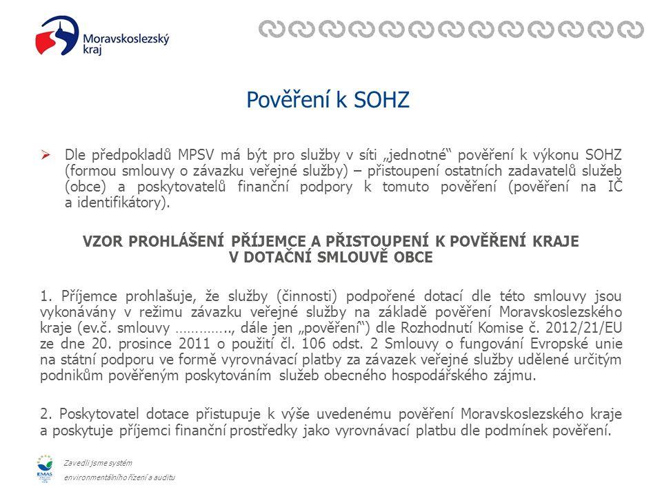 """Zavedli jsme systém environmentálního řízení a auditu Pověření k SOHZ  Dle předpokladů MPSV má být pro služby v síti """"jednotné pověření k výkonu SOHZ (formou smlouvy o závazku veřejné služby) – přistoupení ostatních zadavatelů služeb (obce) a poskytovatelů finanční podpory k tomuto pověření (pověření na IČ a identifikátory)."""
