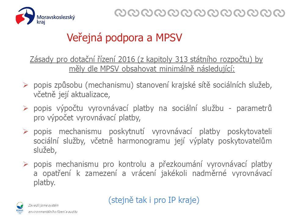 Zavedli jsme systém environmentálního řízení a auditu Veřejná podpora a MPSV Zásady pro dotační řízení 2016 (z kapitoly 313 státního rozpočtu) by měly dle MPSV obsahovat minimálně následující:  popis způsobu (mechanismu) stanovení krajské sítě sociálních služeb, včetně její aktualizace,  popis výpočtu vyrovnávací platby na sociální službu - parametrů pro výpočet vyrovnávací platby,  popis mechanismu poskytnutí vyrovnávací platby poskytovateli sociální služby, včetně harmonogramu její výplaty poskytovatelům služeb,  popis mechanismu pro kontrolu a přezkoumání vyrovnávací platby a opatření k zamezení a vrácení jakékoli nadměrné vyrovnávací platby.