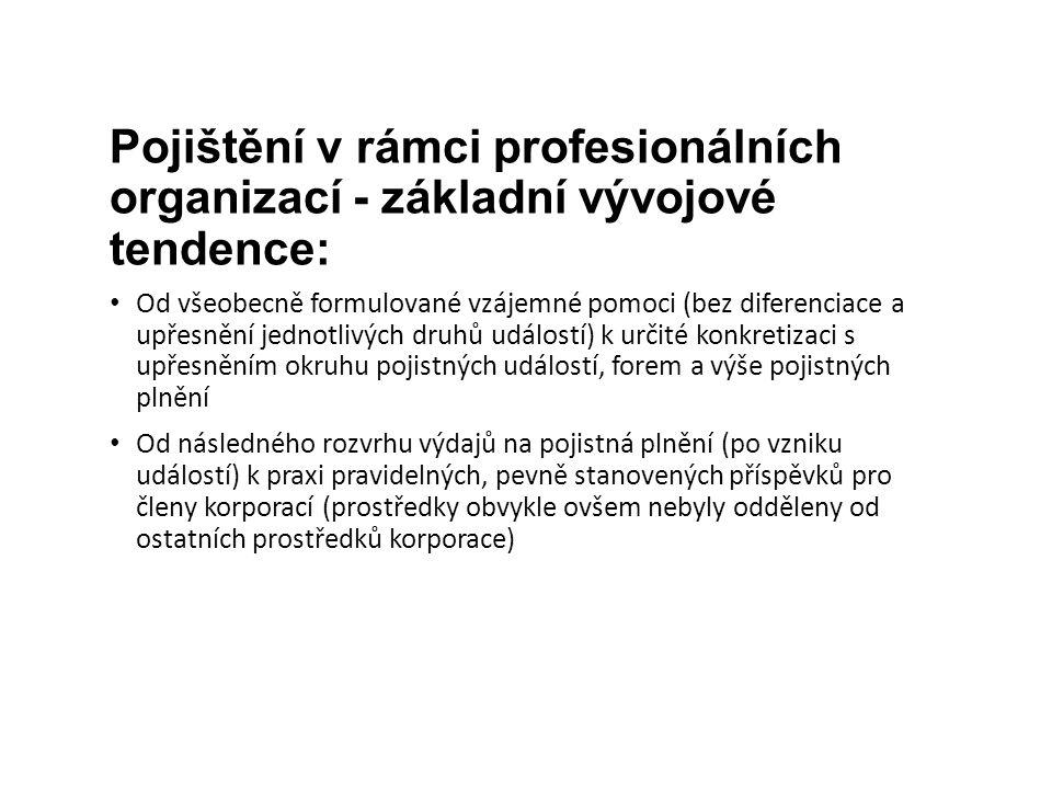 Pojištění v rámci profesionálních organizací - základní vývojové tendence: Od všeobecně formulované vzájemné pomoci (bez diferenciace a upřesnění jednotlivých druhů událostí) k určité konkretizaci s upřesněním okruhu pojistných událostí, forem a výše pojistných plnění Od následného rozvrhu výdajů na pojistná plnění (po vzniku událostí) k praxi pravidelných, pevně stanovených příspěvků pro členy korporací (prostředky obvykle ovšem nebyly odděleny od ostatních prostředků korporace)
