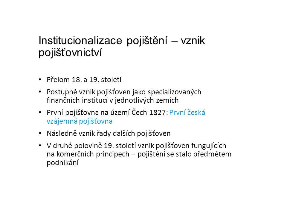 Institucionalizace pojištění – vznik pojišťovnictví Přelom 18.