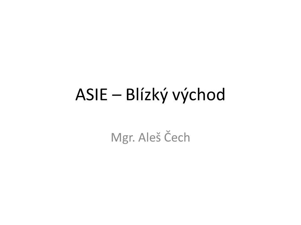 ASIE – Blízký východ Mgr. Aleš Čech