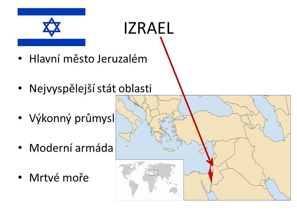 IZRAEL Hlavní město Jeruzalém Nejvyspělejší stát oblasti Výkonný průmysl Moderní armáda Mrtvé moře