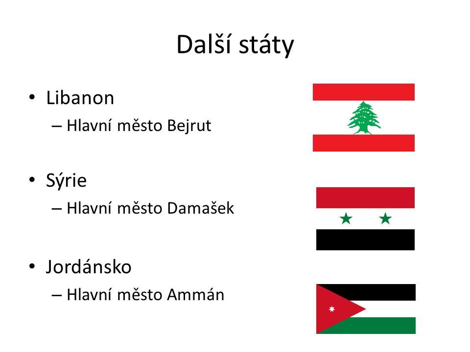 Další státy Libanon – Hlavní město Bejrut Sýrie – Hlavní město Damašek Jordánsko – Hlavní město Ammán