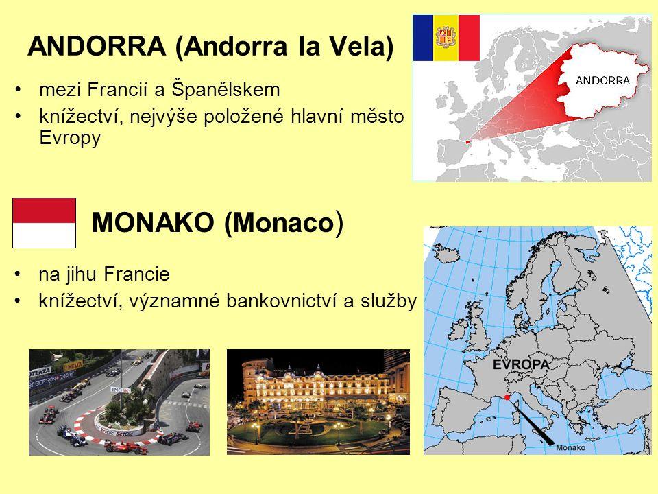 ANDORRA (Andorra la Vela) mezi Francií a Španělskem knížectví, nejvýše položené hlavní město Evropy MONAKO (Monaco ) na jihu Francie knížectví, významné bankovnictví a služby