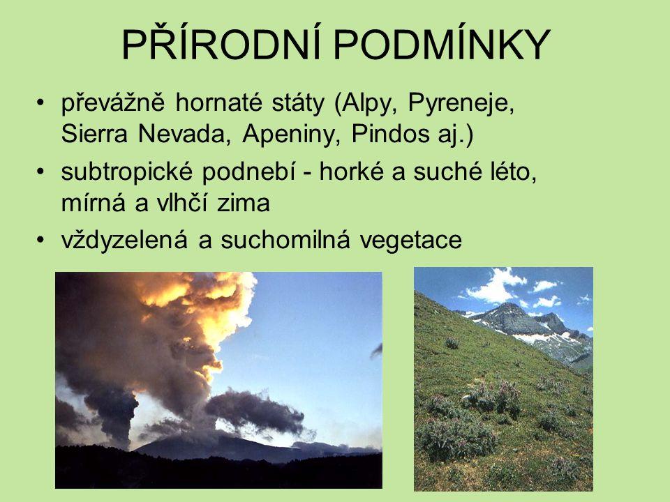 PŘÍRODNÍ PODMÍNKY převážně hornaté státy (Alpy, Pyreneje, Sierra Nevada, Apeniny, Pindos aj.) subtropické podnebí - horké a suché léto, mírná a vlhčí zima vždyzelená a suchomilná vegetace