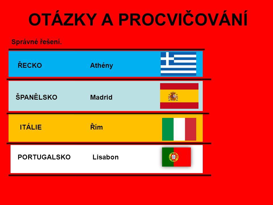 OTÁZKY A PROCVIČOVÁNÍ Správné řešení. ITÁLIE ŘECKO ŠPANĚLSKO PORTUGALSKOLisabon Řím Madrid Athény