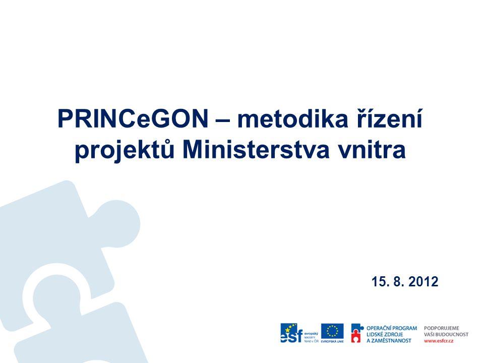 PRINCeGON – metodika řízení projektů Ministerstva vnitra 15. 8. 2012