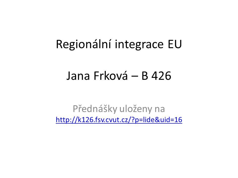 Regionální integrace EU Jana Frková – B 426 Přednášky uloženy na http://k126.fsv.cvut.cz/?p=lide&uid=16 http://k126.fsv.cvut.cz/?p=lide&uid=16