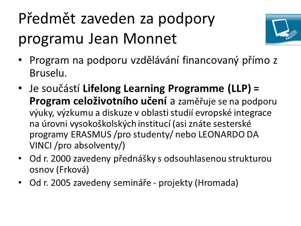 Předmět zaveden za podpory programu Jean Monnet Program na podporu vzdělávání financovaný přímo z Bruselu.