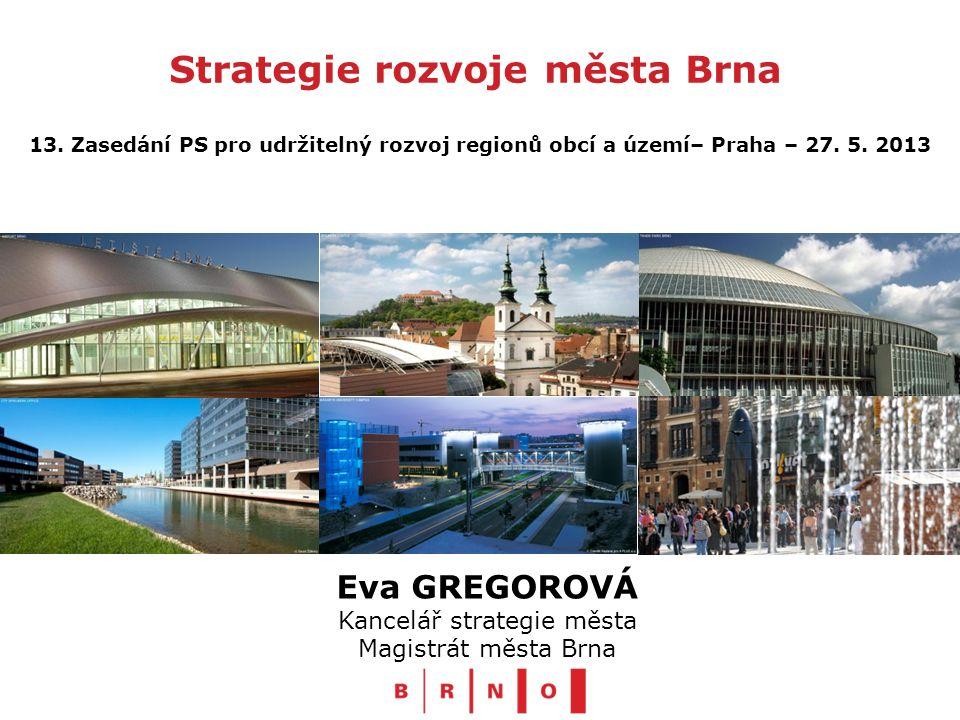 Strategie rozvoje města Brna Eva GREGOROVÁ Kancelář strategie města Magistrát města Brna 13.
