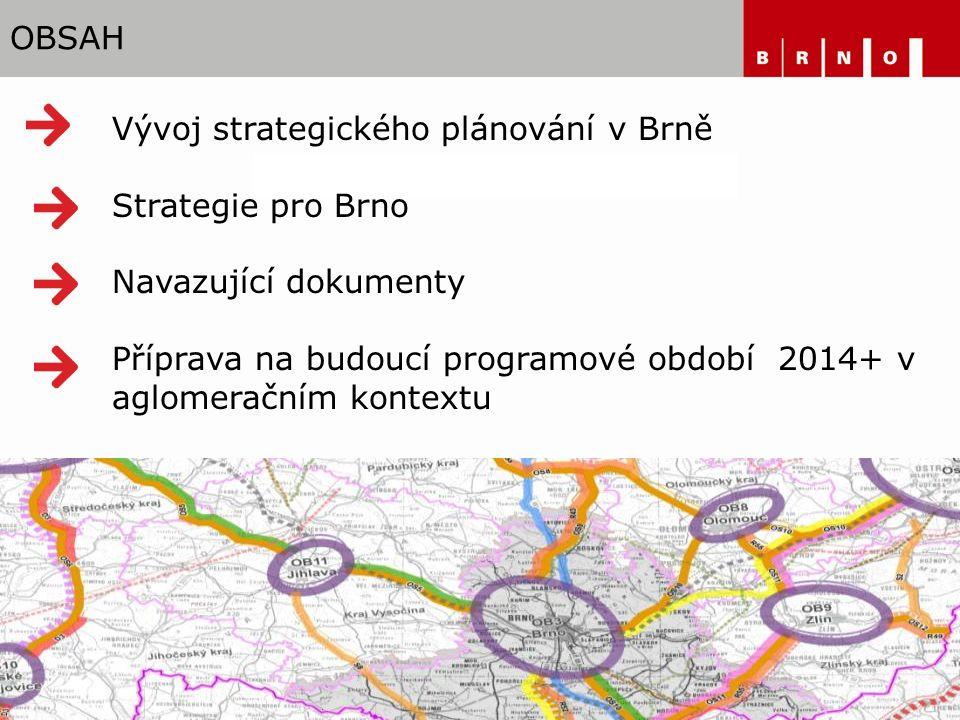OBSAH Vývoj strategického plánování v Brně Strategie pro Brno Navazující dokumenty Příprava na budoucí programové období 2014+ v aglomeračním kontextu