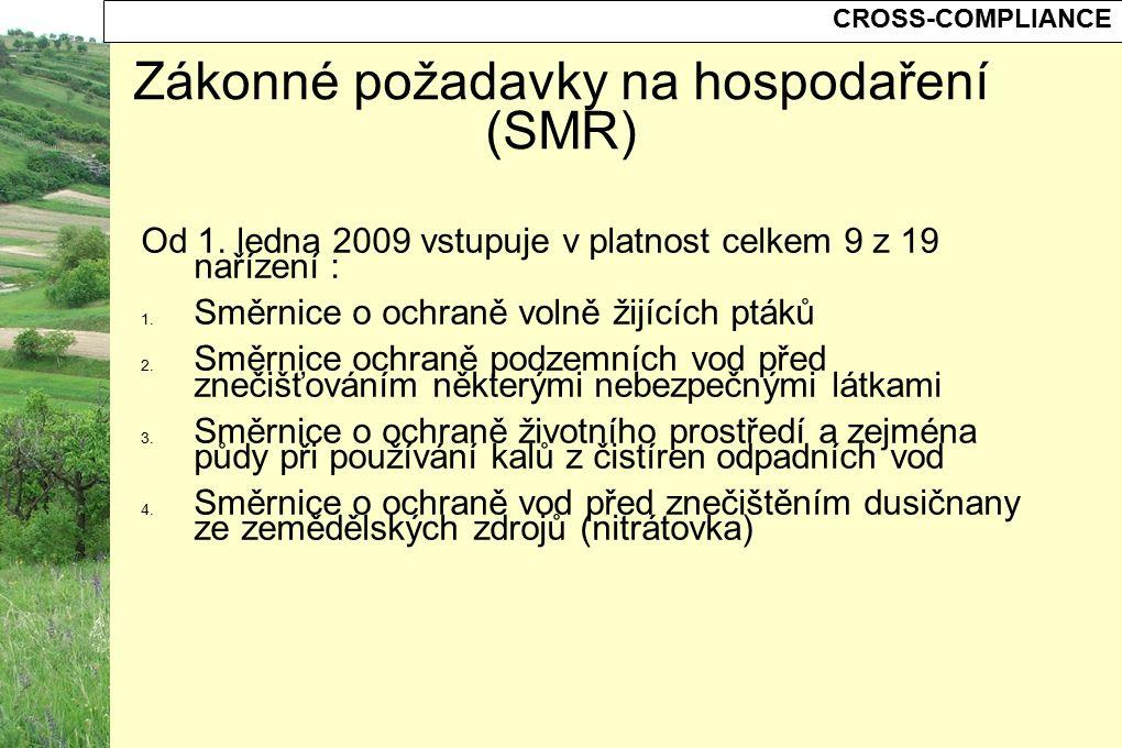 CROSS-COMPLIANCE Zákonné požadavky na hospodaření (SMR) Od 1. ledna 2009 vstupuje v platnost celkem 9 z 19 nařízení : 1. Směrnice o ochraně volně žij