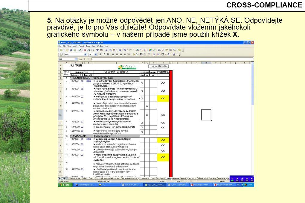 CROSS-COMPLIANCE 5. Na otázky je možné odpovědět jen ANO, NE, NETÝKÁ SE. Odpovídejte pravdivě, je to pro Vás důležité! Odpovídáte vložením jakéhokoli
