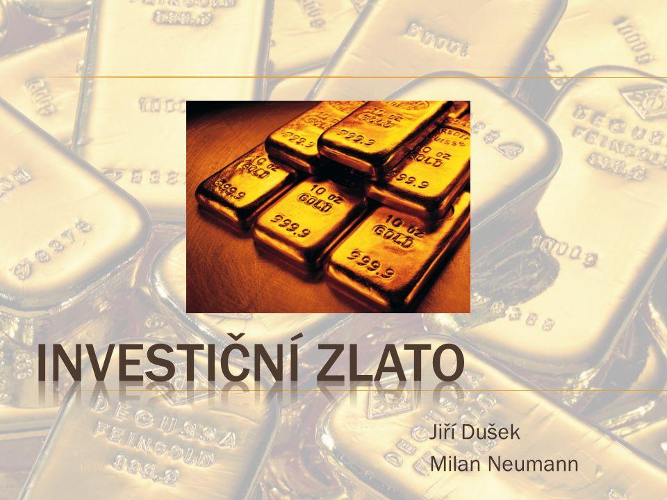  Podoby investičního zlata  Investiční slitky  Investiční zlaté mince  Výrobci a distributoři