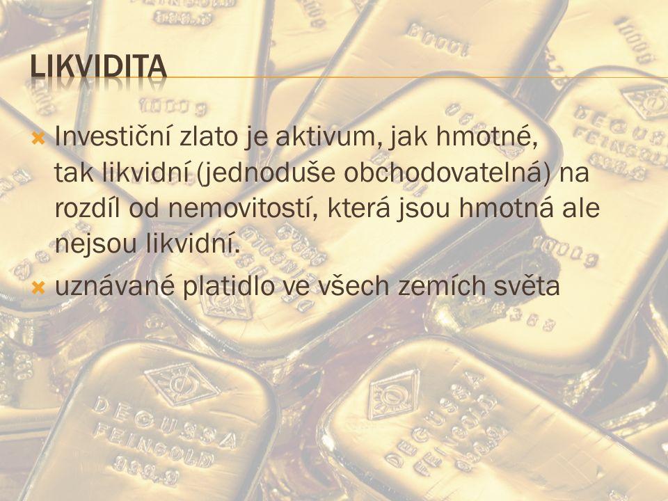  Investiční zlato je aktivum, jak hmotné, tak likvidní (jednoduše obchodovatelná) na rozdíl od nemovitostí, která jsou hmotná ale nejsou likvidní.