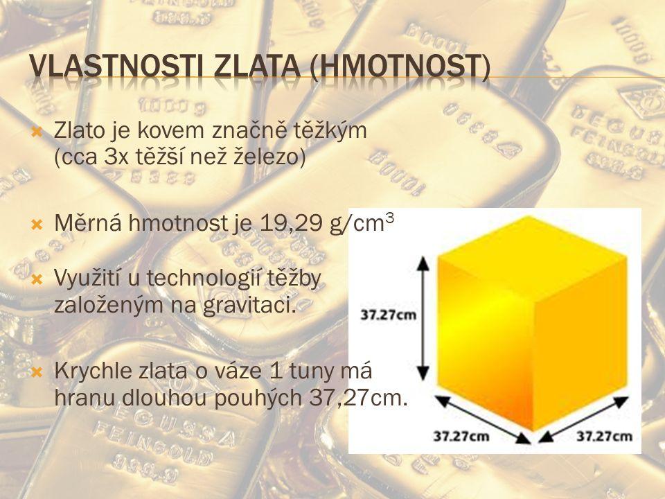  Zlato je kovem značně těžkým (cca 3x těžší než železo)  Měrná hmotnost je 19,29 g/cm 3  Využití u technologií těžby založeným na gravitaci.