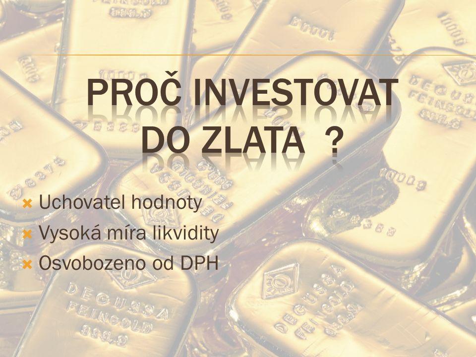  Uchovatel hodnoty  Vysoká míra likvidity  Osvobozeno od DPH