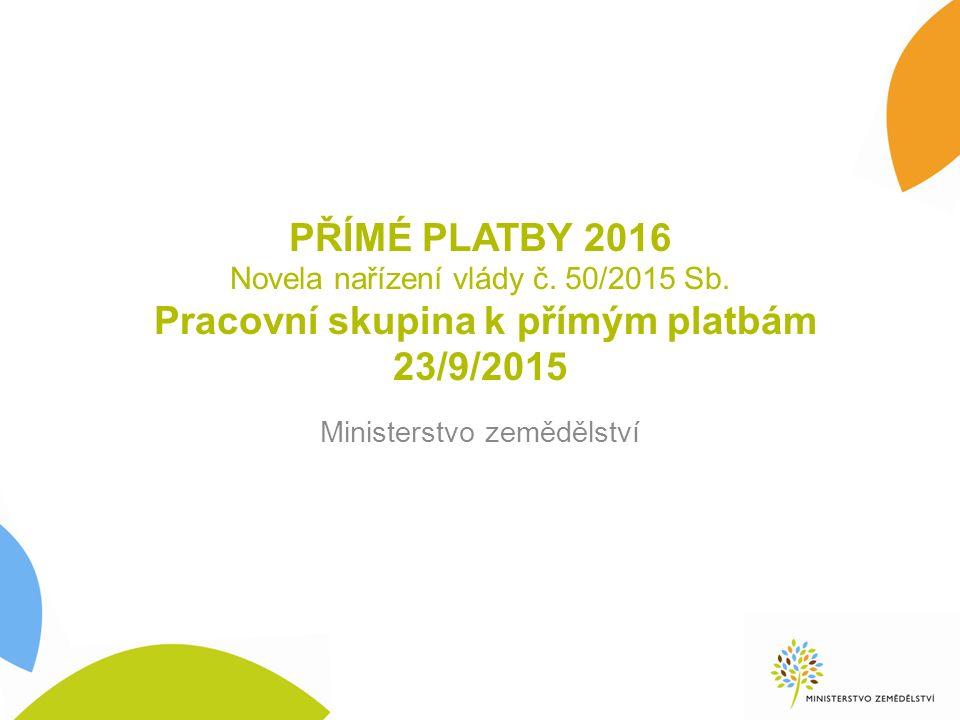 PŘÍMÉ PLATBY 2016 Novela nařízení vlády č. 50/2015 Sb.