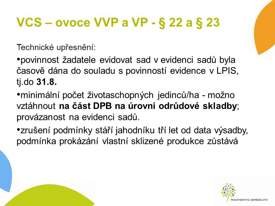 VCS – ovoce VVP a VP - § 22 a § 23 Technické upřesnění: povinnost žadatele evidovat sad v evidenci sadů byla časově dána do souladu s povinností evidence v LPIS, tj.do 31.8.