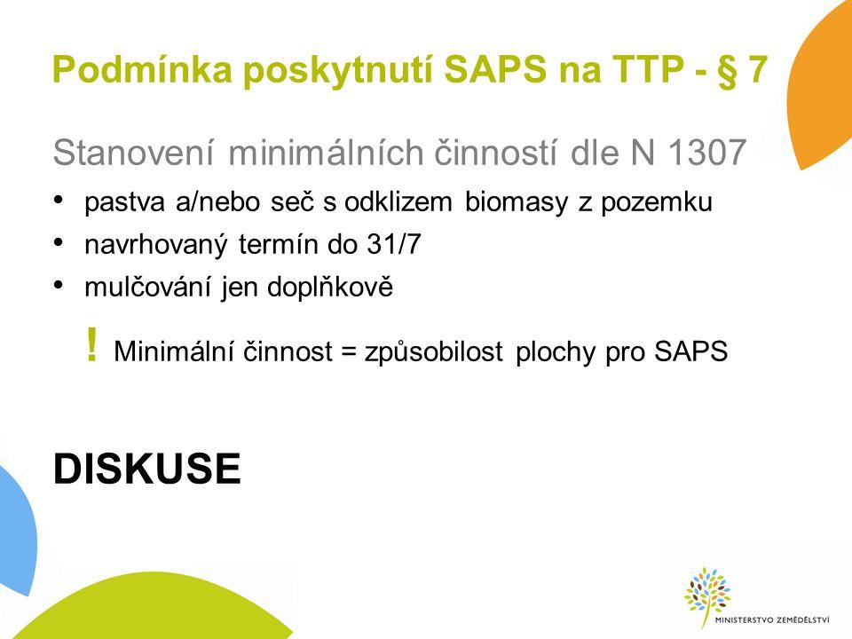 Podmínka poskytnutí SAPS na TTP - § 7 Stanovení minimálních činností dle N 1307 pastva a/nebo seč s odklizem biomasy z pozemku navrhovaný termín do 31/7 mulčování jen doplňkově .