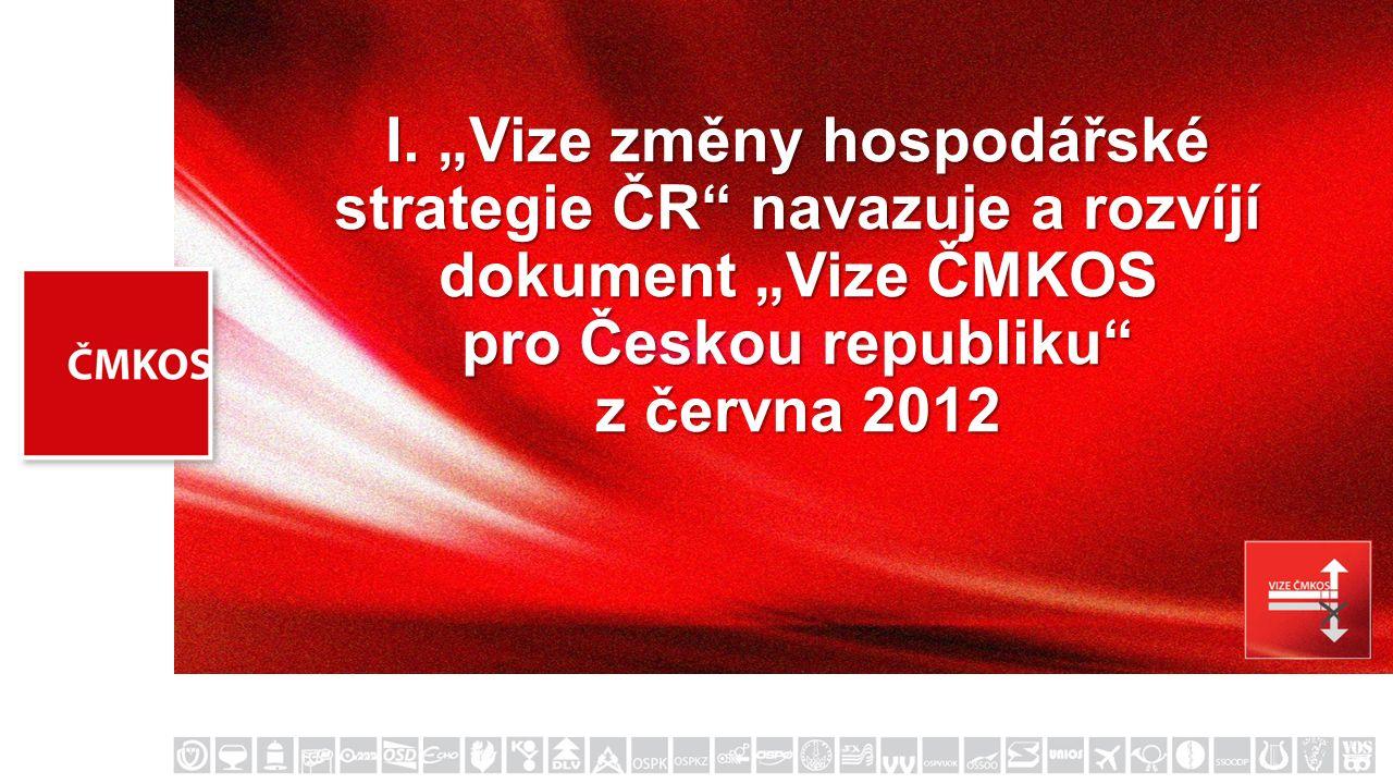 """I. """"Vize změny hospodářské strategie ČR"""" navazuje a rozvíjí dokument """"Vize ČMKOS pro Českou republiku"""" z června 2012"""
