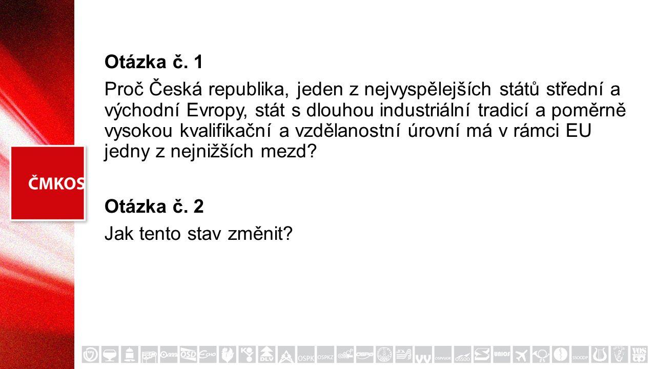 Otázka č. 1 Proč Česká republika, jeden z nejvyspělejších států střední a východní Evropy, stát s dlouhou industriální tradicí a poměrně vysokou kvali