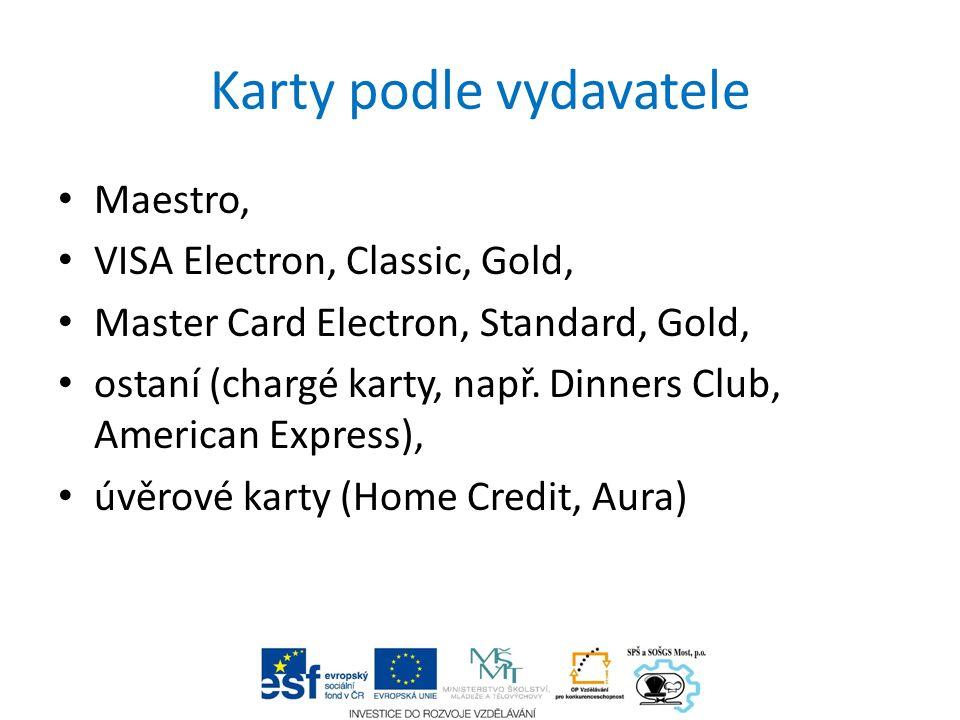 Karty podle vydavatele Maestro, VISA Electron, Classic, Gold, Master Card Electron, Standard, Gold, ostaní (chargé karty, např. Dinners Club, American